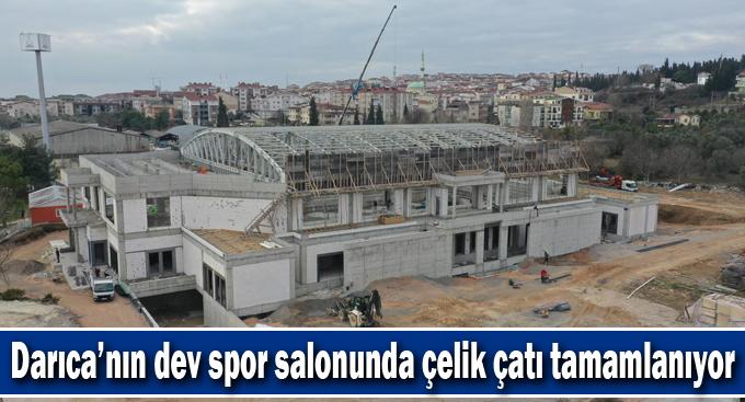 Darıca'nın dev spor salonunda çelik çatı tamamlanıyor