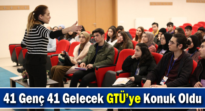 41 Genç 41 Gelecek  GTÜ'ye Konuk Oldu