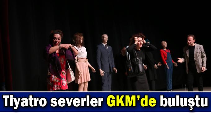 Tiyatro severler GKM'de buluştu