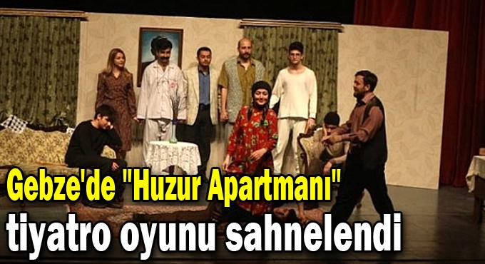 """Gebze'de """"Huzur Apartmanı"""" tiyatro oyunu sahnelendi"""