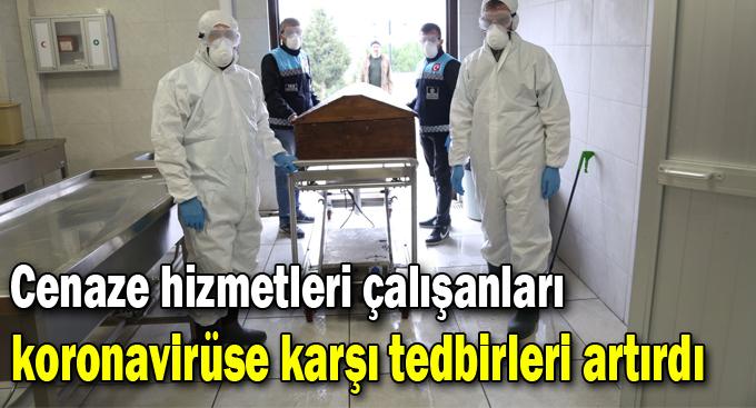 Cenaze hizmetleri çalışanları koronavirüse karşı tedbirleri artırdı