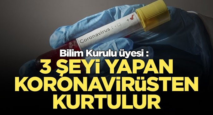 Bilim Kurulu üyesi : Şu 3 şeyi yapan koronavirüsten kurtulur