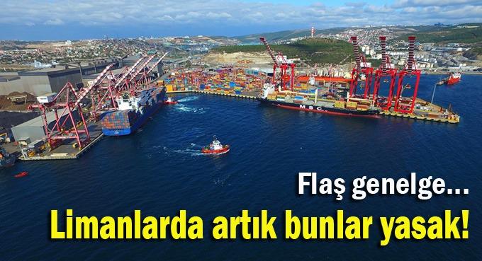 Limanlarda artık bunlar yasak!