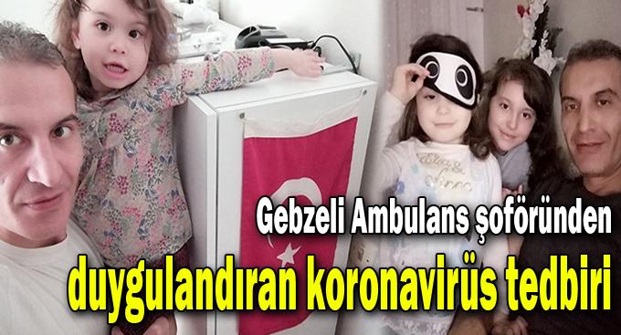 Gebzeli Ambulans şoföründen duygulandıran koronavirüs tedbiri