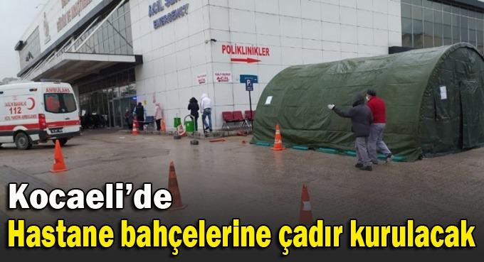 Kocaeli'de hastane bahçelerine çadır kurulacak!