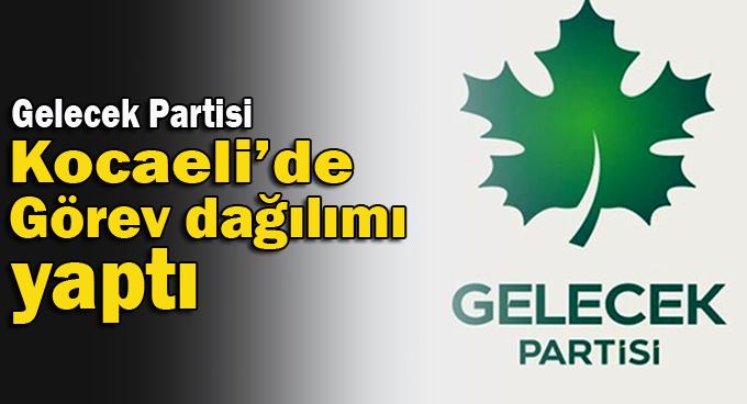 Gelecek Partisi Kocaeli'de görev dağılımını yaptı