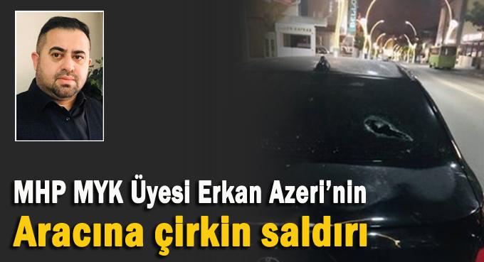 Erkan Azeri'nin aracına çirkin saldırı