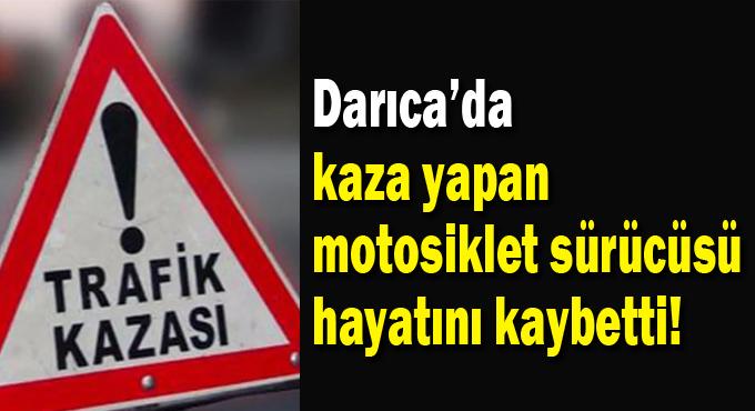 Kazada yaralanan motosiklet sürücüsü hayatını kaybetti!