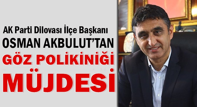 Akbulut'tan Göz Polikliniği müjdesi