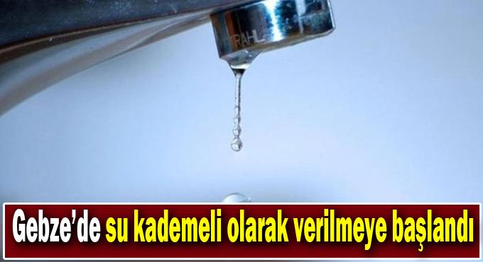 Gebze'de su öğleden sonra kademeli olarak verilmeye başlandı