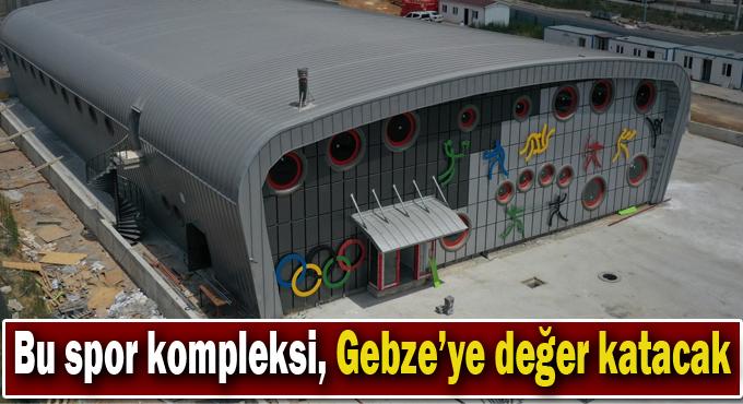 Bu spor kompleksi, Gebze'ye değer katacak