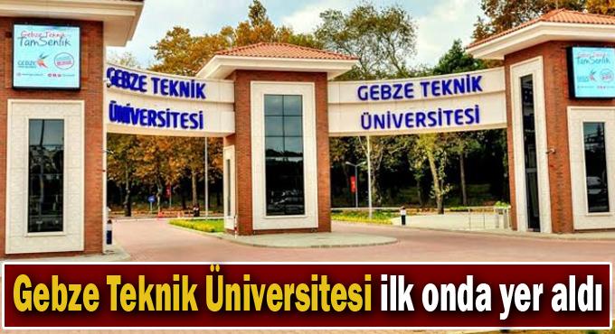 Gebze Teknik Üniversitesi ilk onda yer aldı