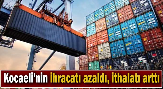 Kocaeli'nin ihracatı azaldı, ithalatı arttı
