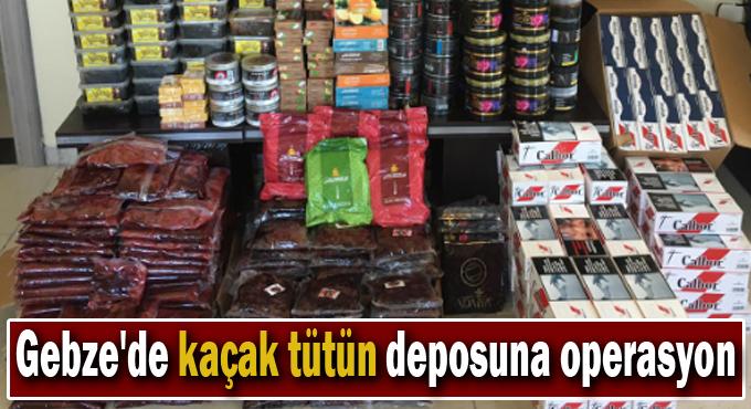 Gebze'de kaçak tütün deposuna operasyon