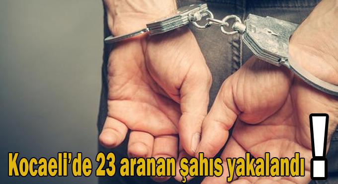 Kocaeli'de 23 aranan şahıs yakalandı!
