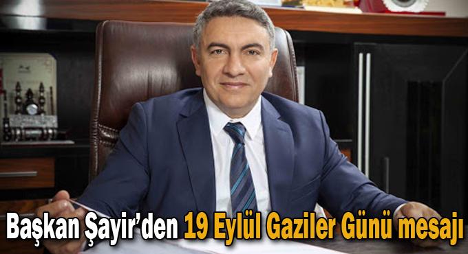 Başkan Şayir'den 19 Eylül Gaziler Günü mesajı