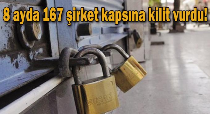 Kocaeli'de 8 ayda 167 şirket kapsına kilit vurdu!