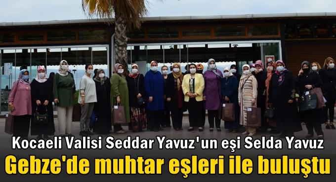 Vali Yavuz'un eşi Gebze'de muhtar eşleri ile bir araya geldi