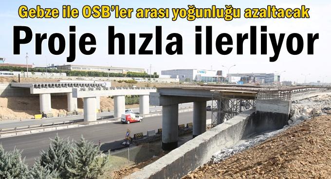 Gebze ile OSB'ler arası yoğunluğu azaltacak proje hızla ilerliyor