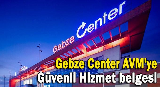 Gebze Center AVM'ye Güvenli Hizmet belgesi
