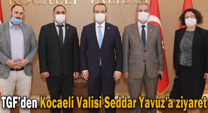 TGF'den Kocaeli Valisi Seddar Yavuz'a ziyaret