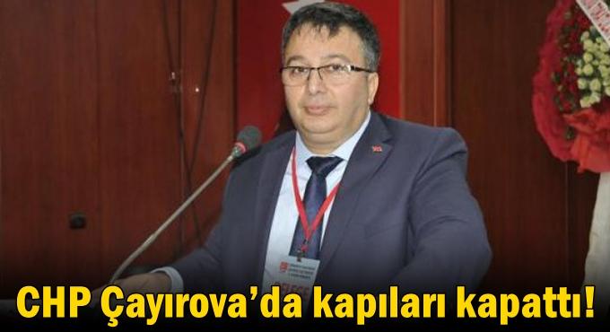 CHP Çayırova'da kapıları kapattı!