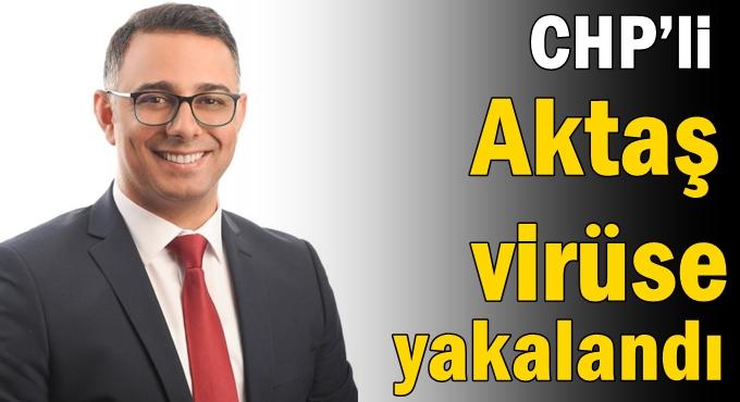 CHP'li Aktaş virüse yakalandı