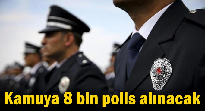 Kamuya 8 bin polis alınacak