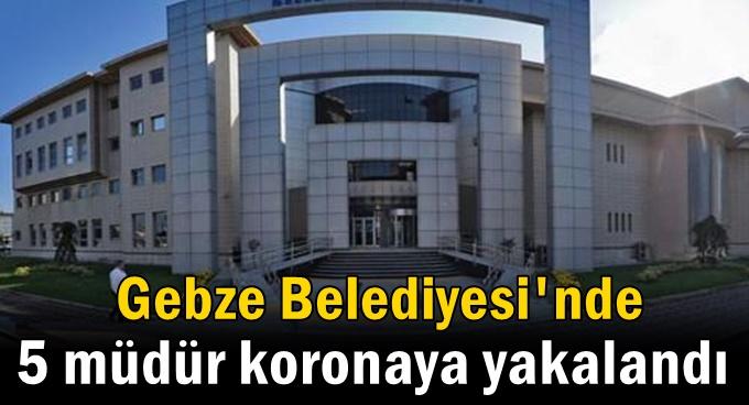 Gebze Belediyesi'nde 5 müdür koronaya yakalandı!
