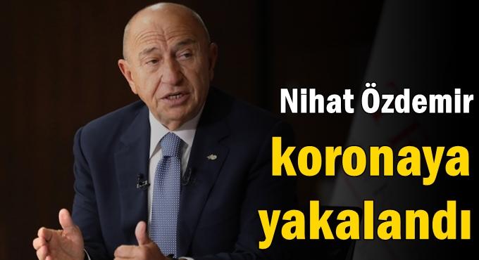 Nihat Özdemir koronaya yakalandı