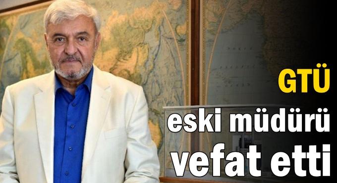 Gebze Teknik Üniversitesi eski müdürü vefat etti