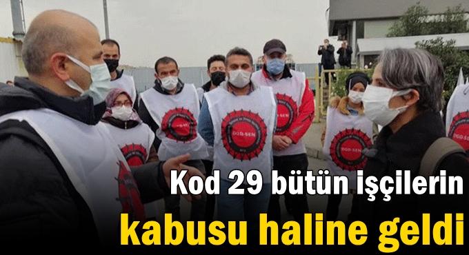 Kod 29 bütün işçilerin kabusu haline geldi
