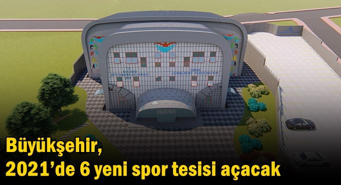 Büyükşehir, 2021'de 6 yeni spor tesisi açacak