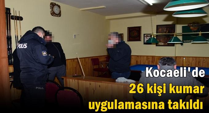 Kocaeli'de 26 kişi kumar uygulamasına takıldı