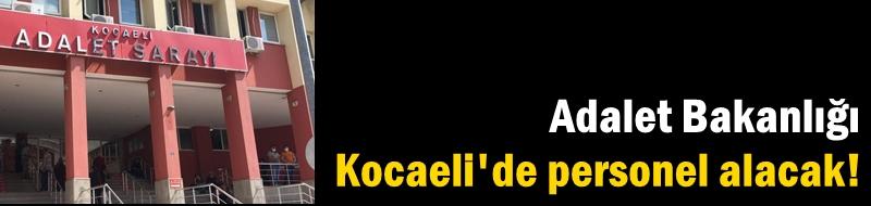 Adalet Bakanlığı Kocaeli'de personel alacak!