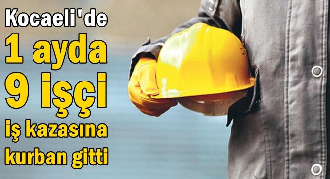 Kocaeli'de 1 ayda 9 işçi iş kazasına kurban gitti