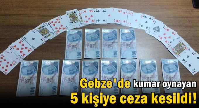 Gebze'de kumar oynayan 5 kişiye ceza kesildi!