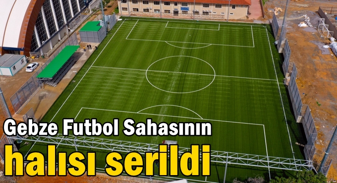 Gebze Futbol Sahasının halısı serildi