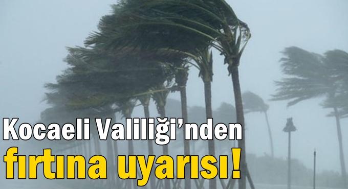 Kocaeli Valiliği'nden fırtına uyarısı!