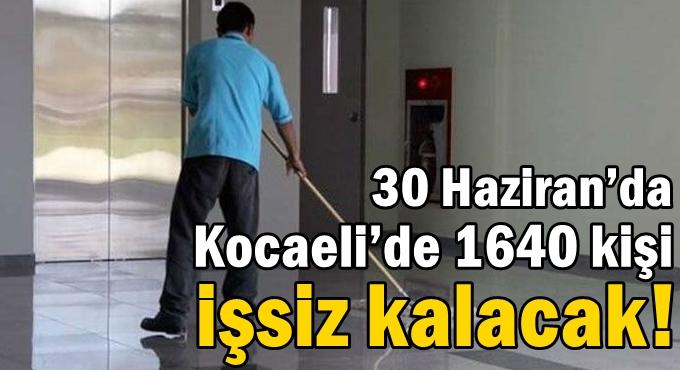 30 Haziran'da Kocaeli'de 1640 kişi işsiz kalacak!