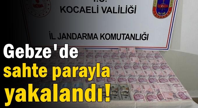 Gebze'de sahte parayla yakalandı!