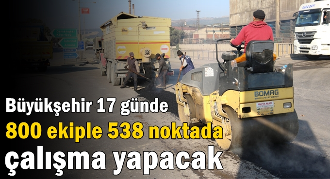 Büyükşehir 17 günde 800 ekiple 538 noktada çalışma yapacak