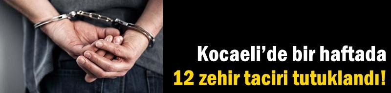 Kocaeli'de bir haftada 12 zehir taciri tutuklandı!