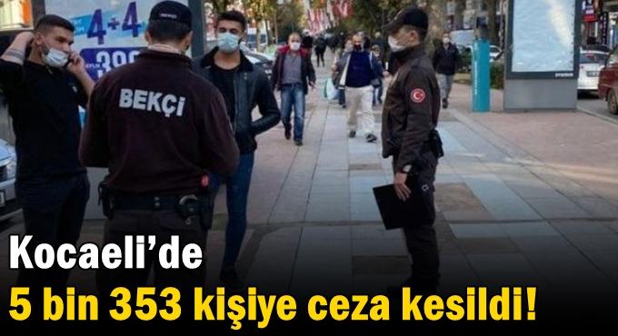 Kocaeli'de 5 bin 353 kişiye ceza kesildi!