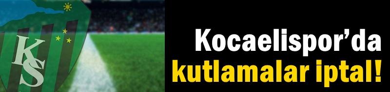 Kocaelispor'da kutlamalar iptal!