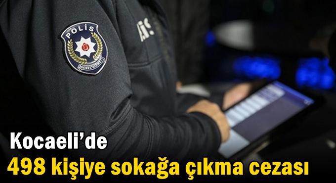 Kocaeli'de 498 kişiye sokağa çıkma cezası