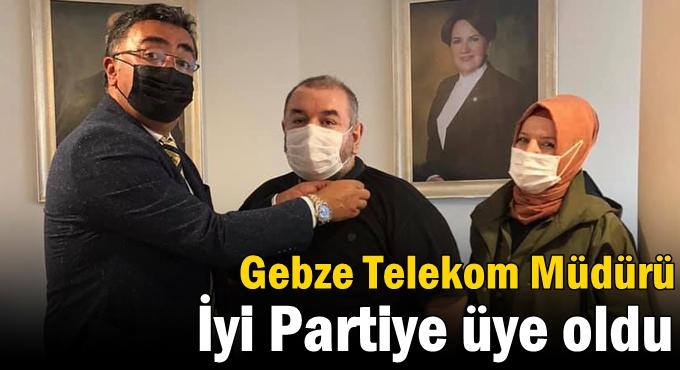 Gebze Telekom Müdürü iyi partiye üye oldu