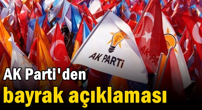 AK Parti'den bayrak açıklaması