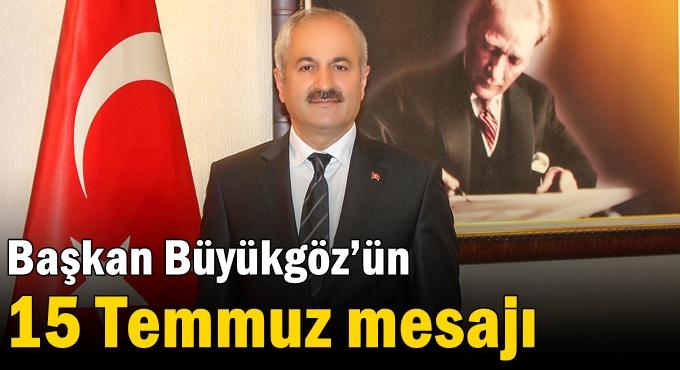Başkan Büyükgöz'ün  15 Temmuz Mesajı