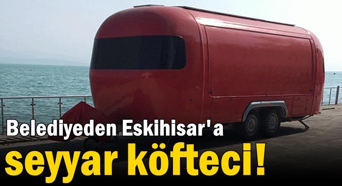 Belediyeden Eskihisar'a seyyar köfteci!
